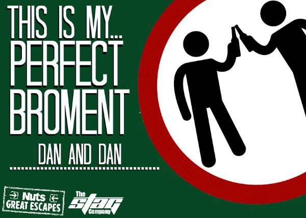This is my Perfect Broment: Dan & Dan.